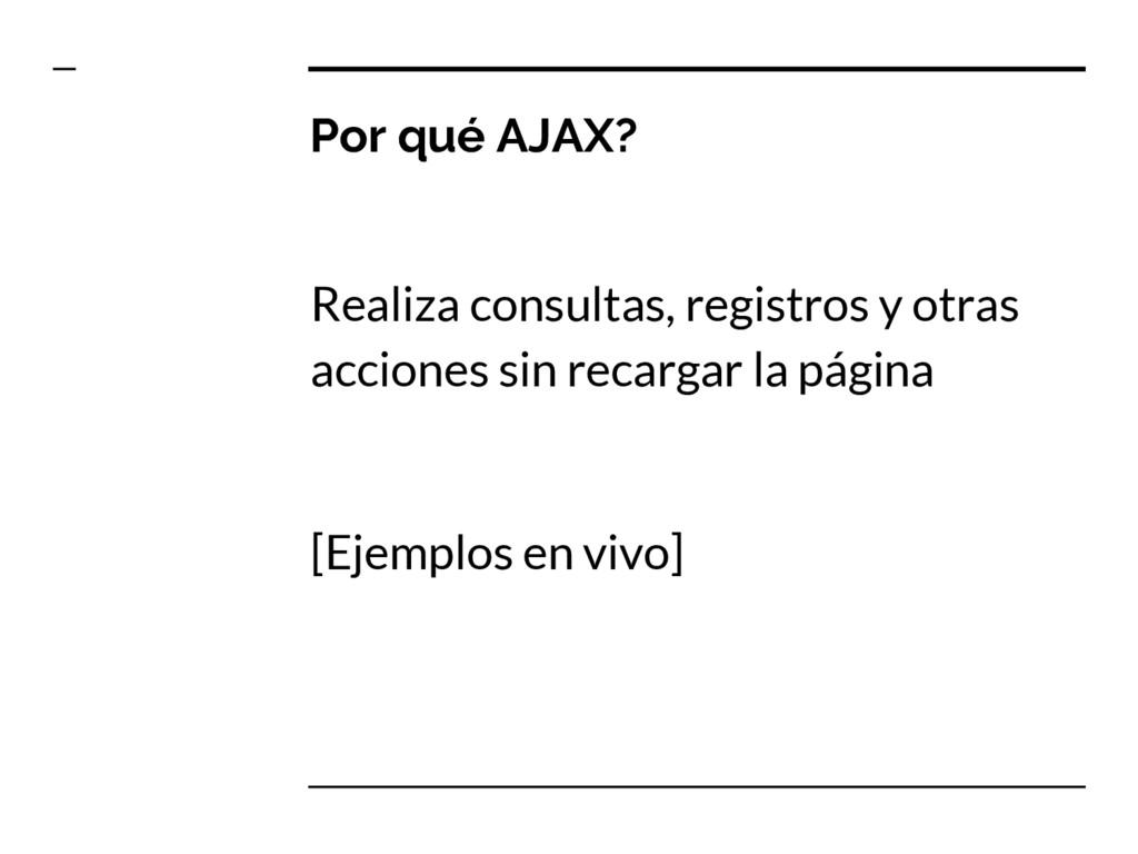 Por qué AJAX? Realiza consultas, registros y ot...