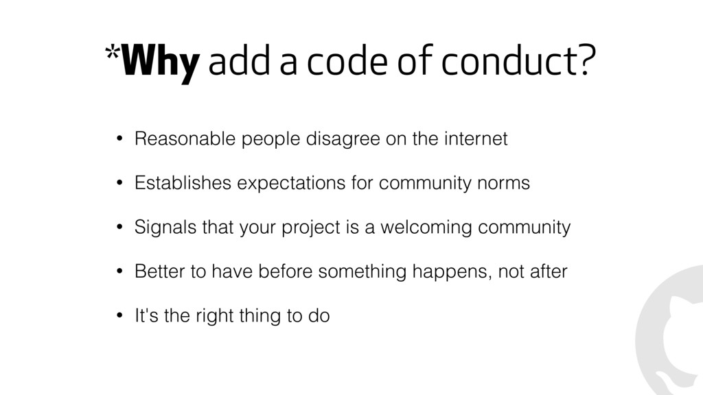 *Why add a code of conduct? • Reasonable people...