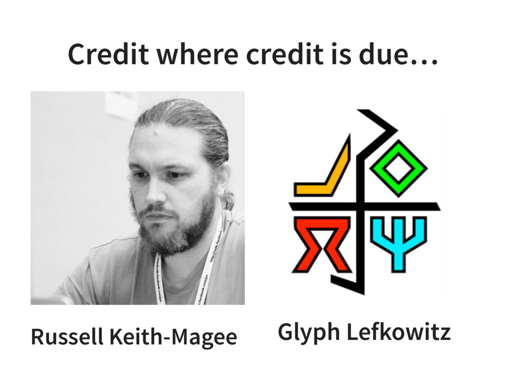 Glyph Lefkowitz Credit where credit is due… Rus...