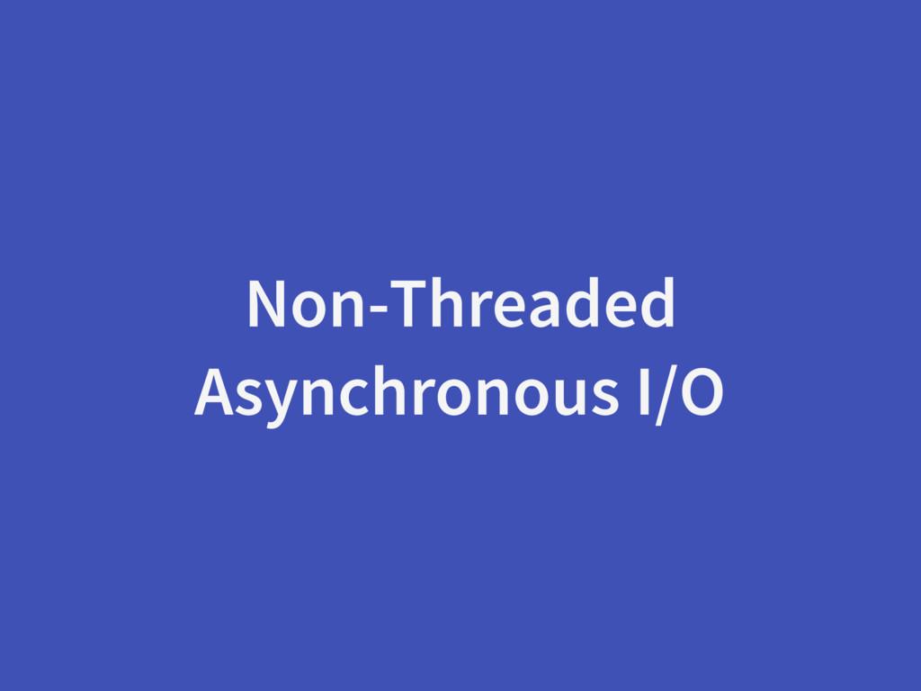 Non-Threaded Asynchronous I/O