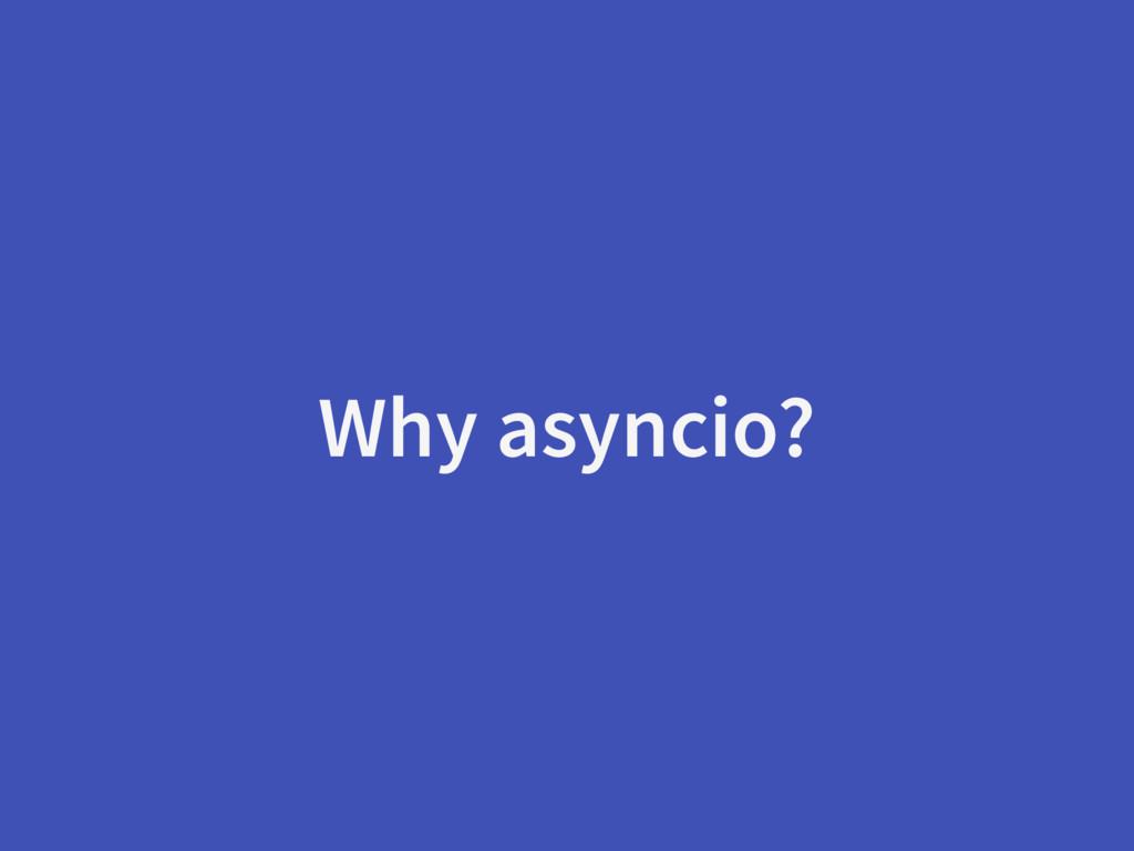 Why asyncio?