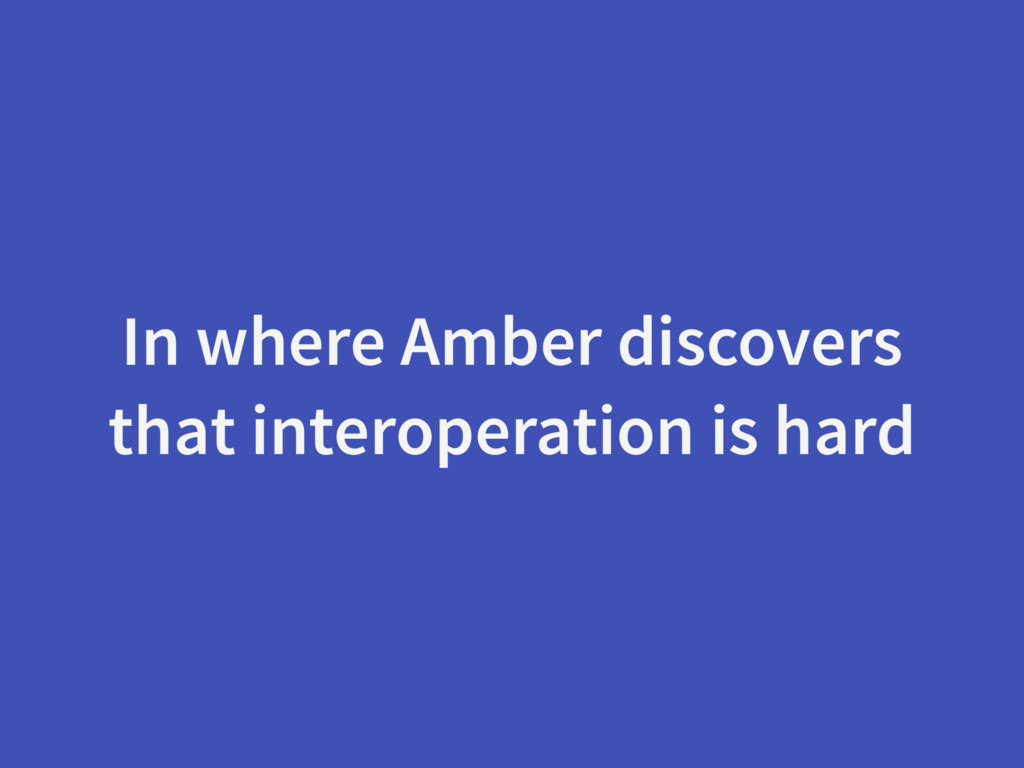 In where Amber discovers that interoperation is...