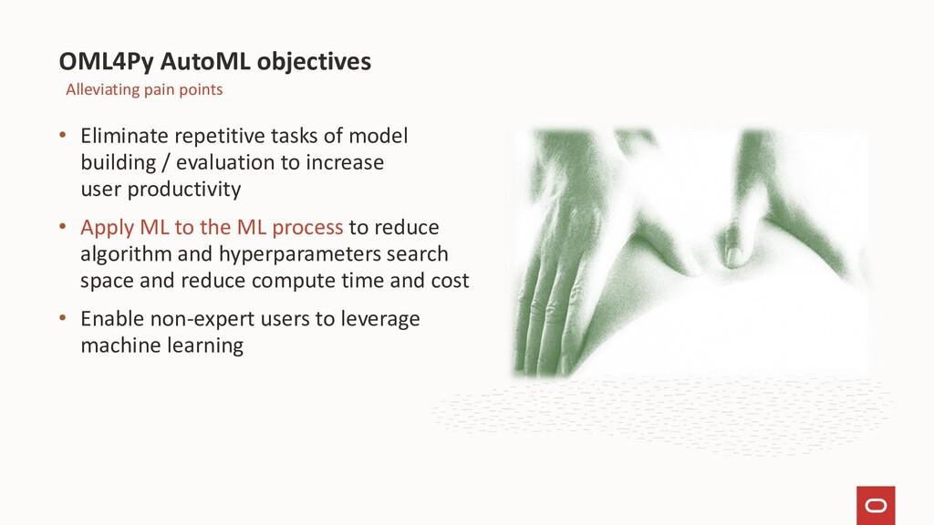 • Eliminate repetitive tasks of model building ...