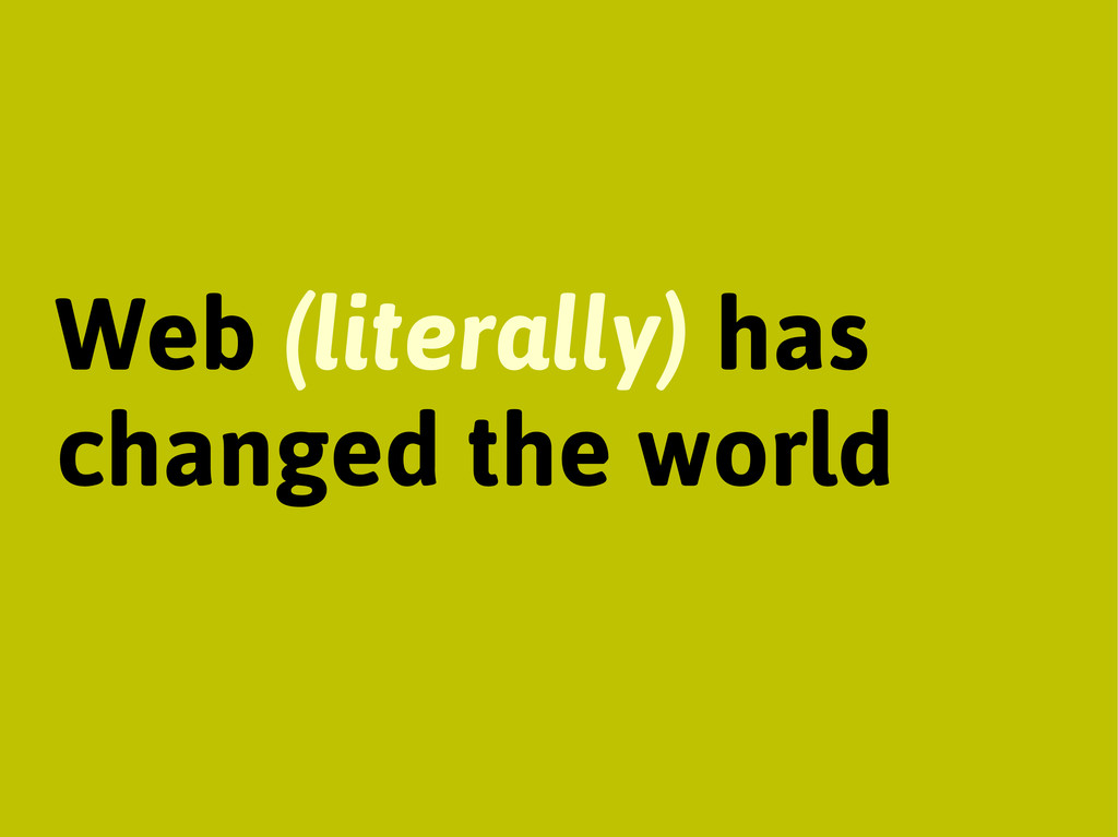 Web (literally) has changed the world