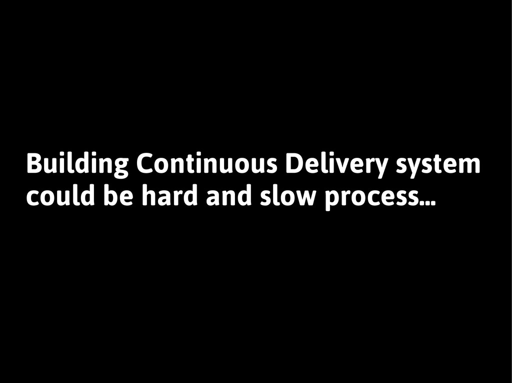 Building Continuous Delivery system could be ha...