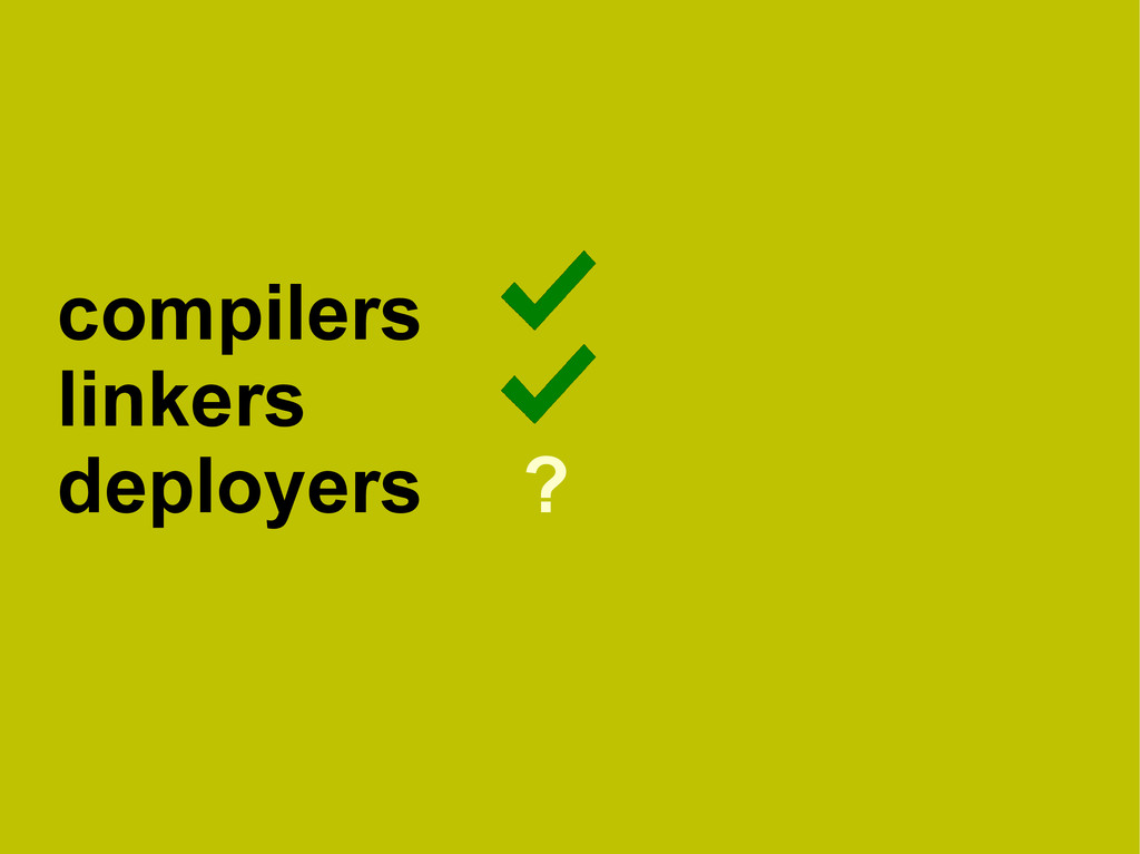 compilers linkers deployers ?