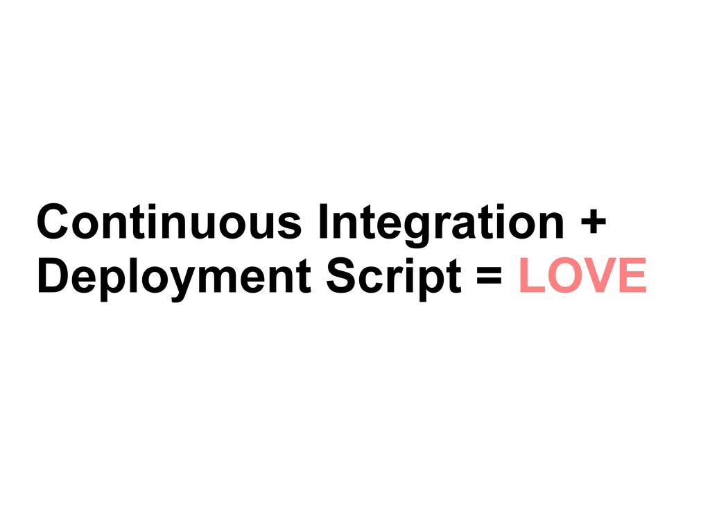Continuous Integration + Deployment Script = LO...