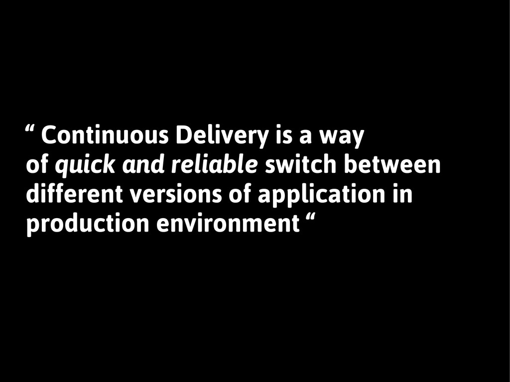 """ Continuous Delivery is a way of quick and rel..."