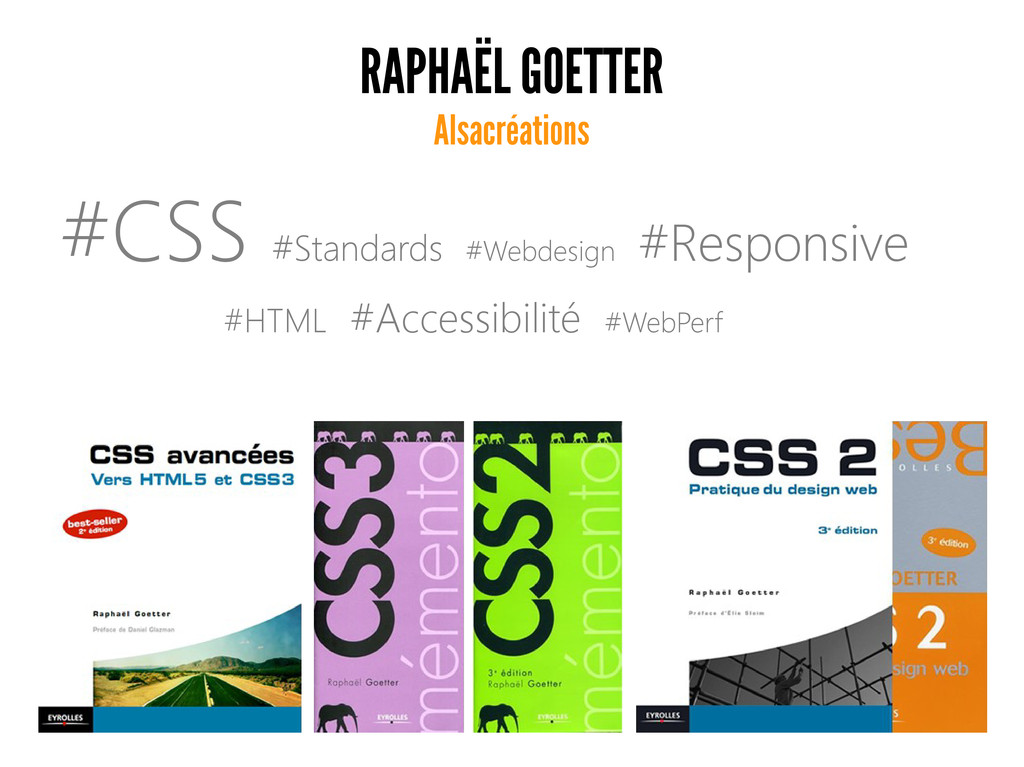 RAPHAËL GOETTER Alsacréations #CSS #Standards #...