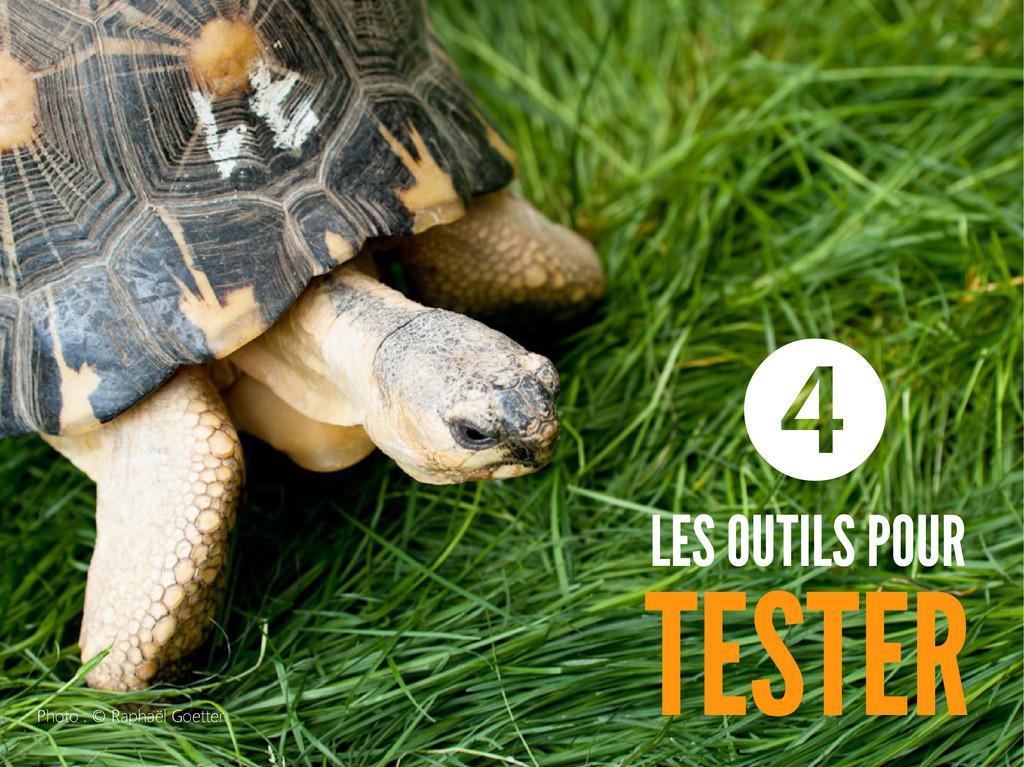 LES OUTILS POUR TESTER ❹ Photo : © Raphaël Goet...