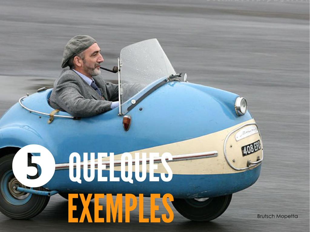 QUELQUES EXEMPLES ❺