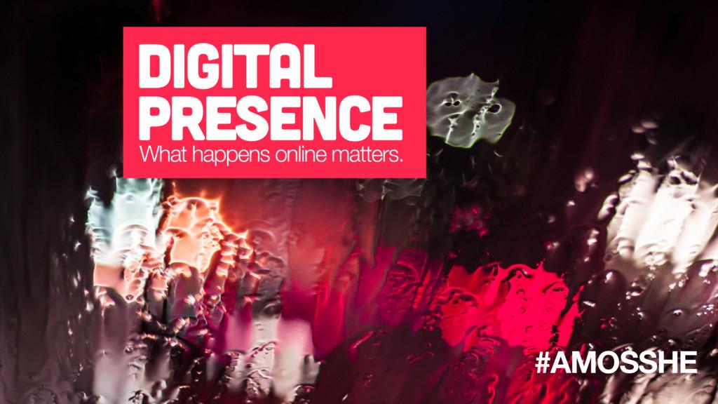 #AMOSSHE Digital Presence What happens online m...