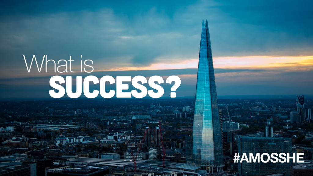 What is success? #AMOSSHE