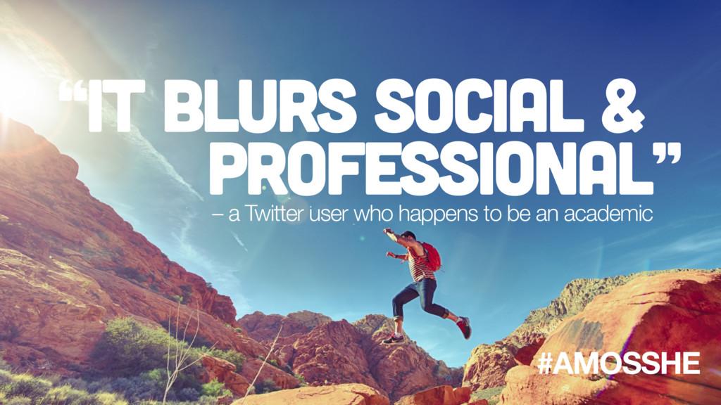 """""""it blurs social & professional"""" – a Twitter us..."""