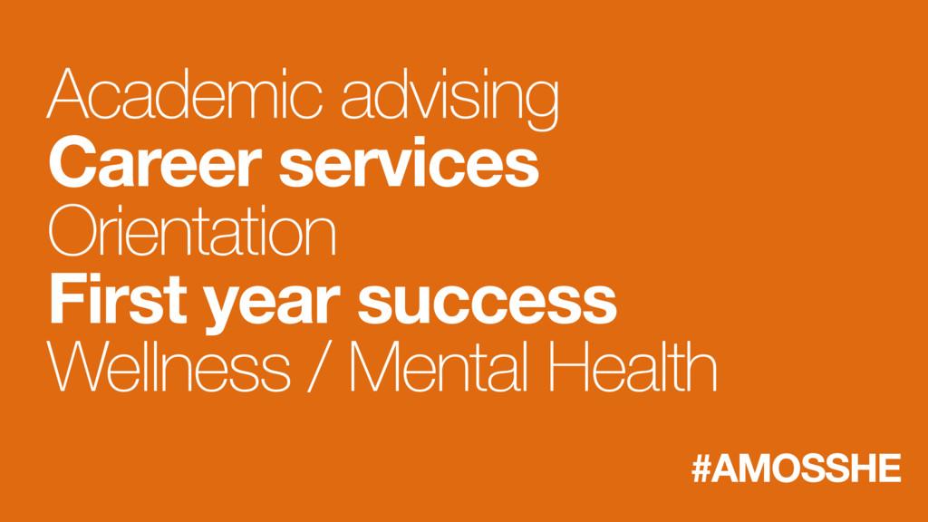 Academic advising Career services Orientation F...