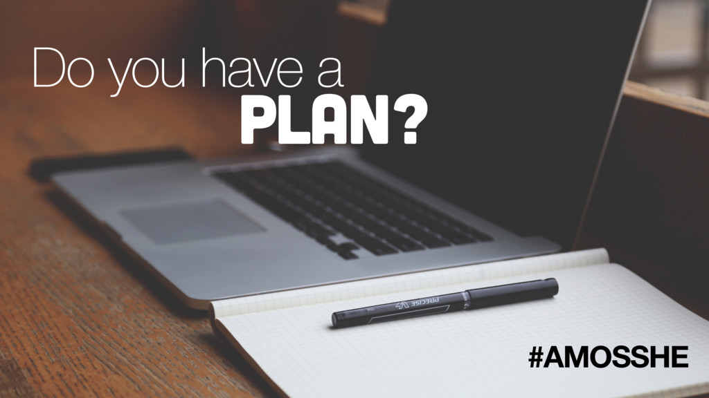 Do you have a plan? #AMOSSHE