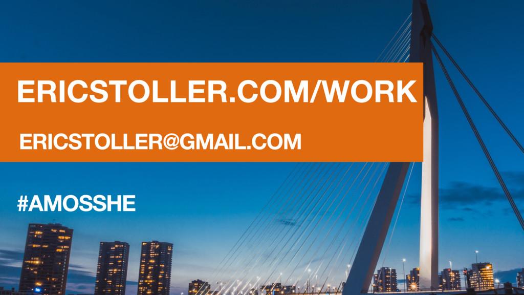 ERICSTOLLER.COM/WORK #AMOSSHE ERICSTOLLER@GMAIL...