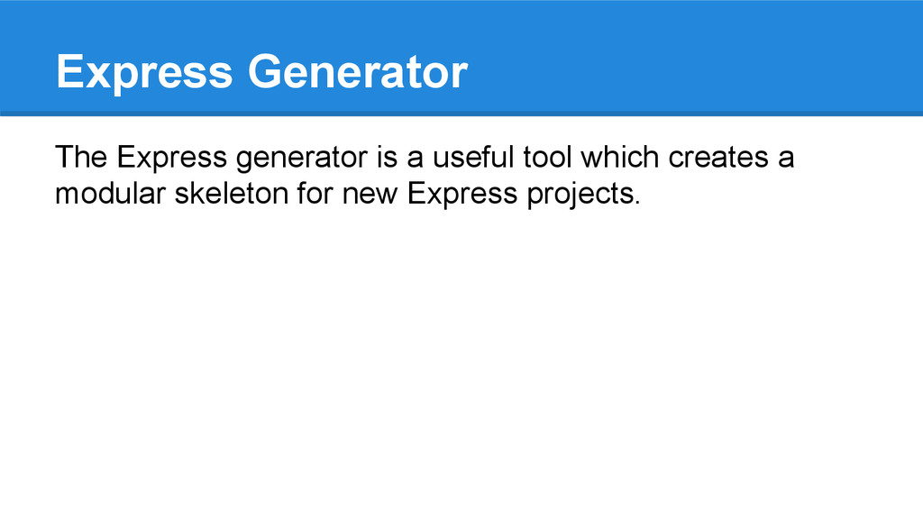 Express Generator The Express generator is a us...