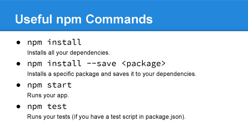 Useful npm Commands ● npm install Installs all ...