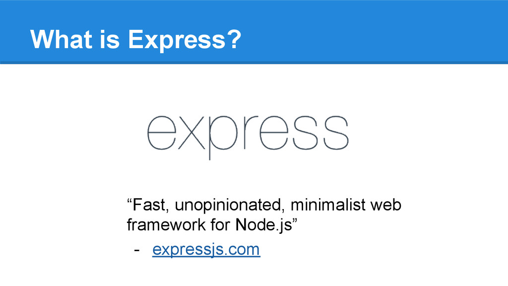 "What is Express? ""Fast, unopinionated, minimali..."