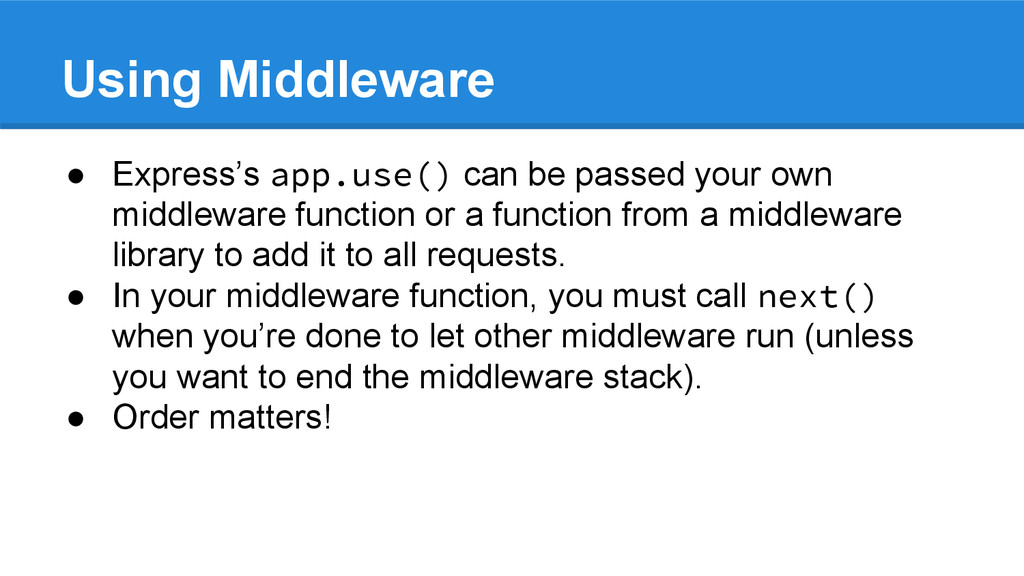 Using Middleware ● Express's app.use() can be p...