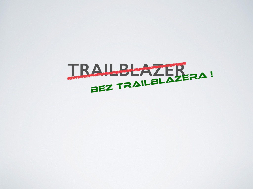 TRAILBLAZER bez Trailblazera !