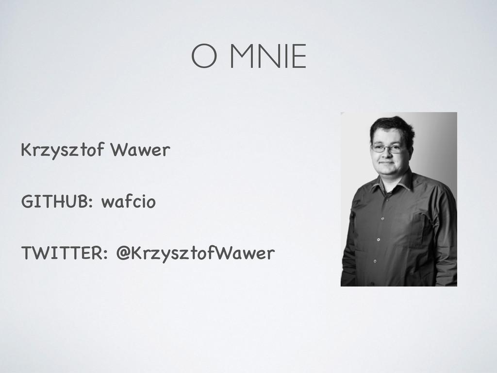 Krzysztof Wawer GITHUB: wafcio TWITTER: @Krzysz...