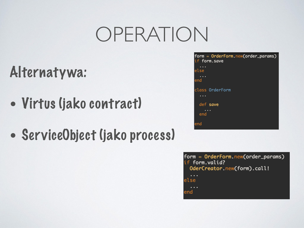 OPERATION Alternatywa: • Virtus (jako contract)...