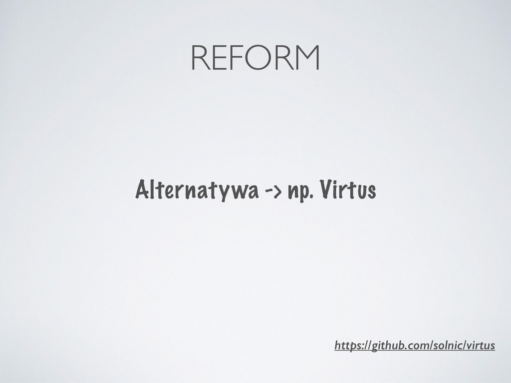 REFORM Alternatywa -> np. Virtus https://github...