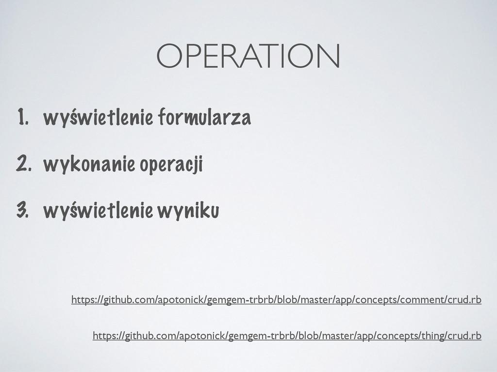 OPERATION 1. wyświetlenie formularza 2. wykonan...