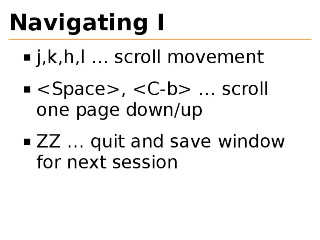 Navigating I j,k,h,l … scroll movement <Space>,...