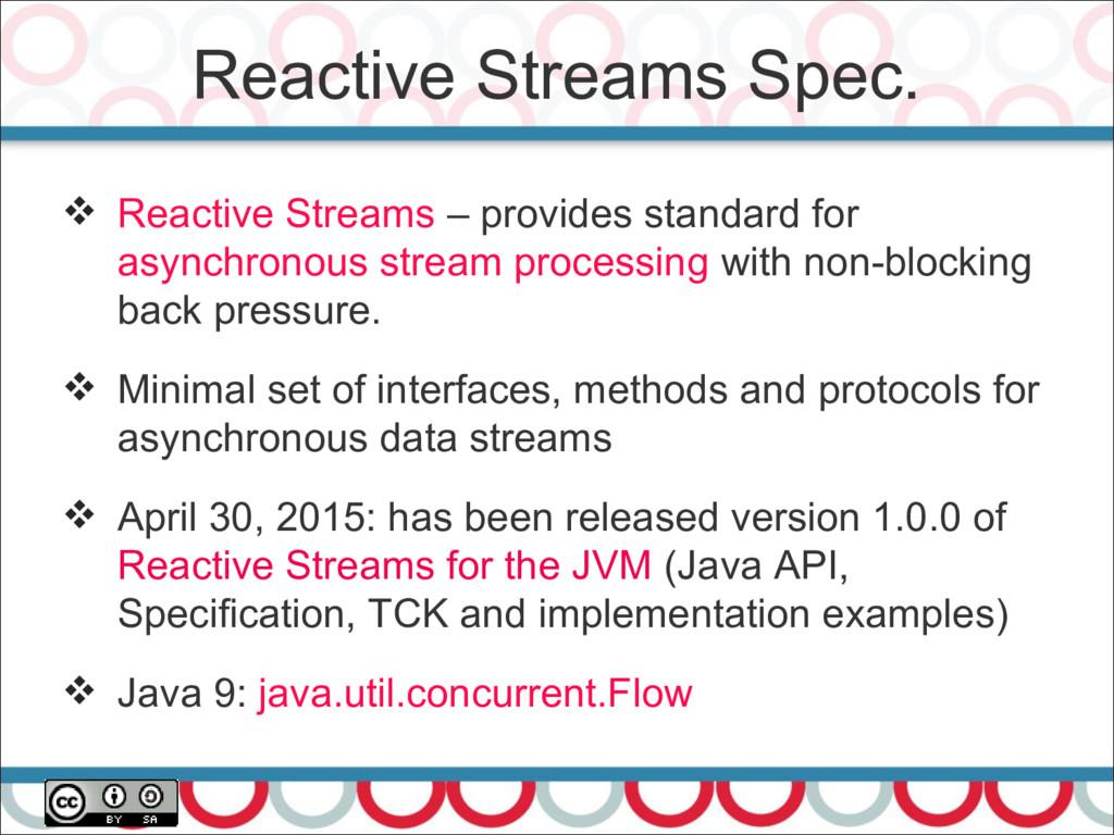 Reactive Streams Spec. 26  Reactive Streams – ...