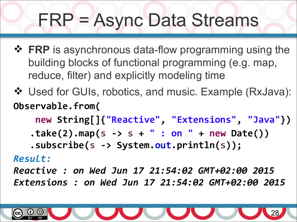 FRP = Async Data Streams 28  FRP is asynchrono...