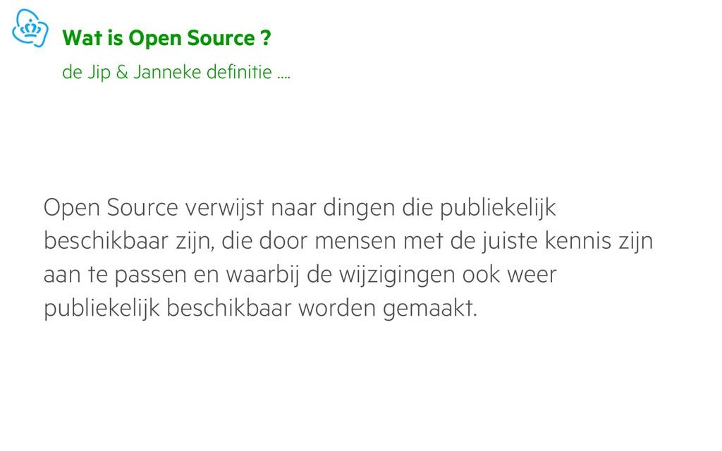 Wat is Open Source ? Open Source verwijst naar ...