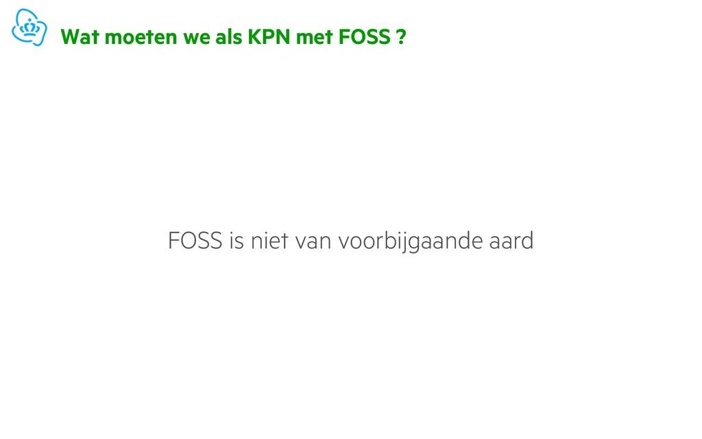 Wat moeten we als KPN met FOSS ? FOSS is niet v...