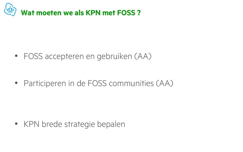 Wat moeten we als KPN met FOSS ? • FOSS accepte...