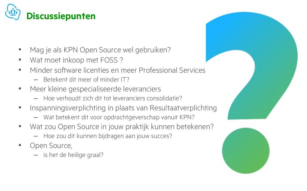 Discussiepunten • Mag je als KPN Open Source we...