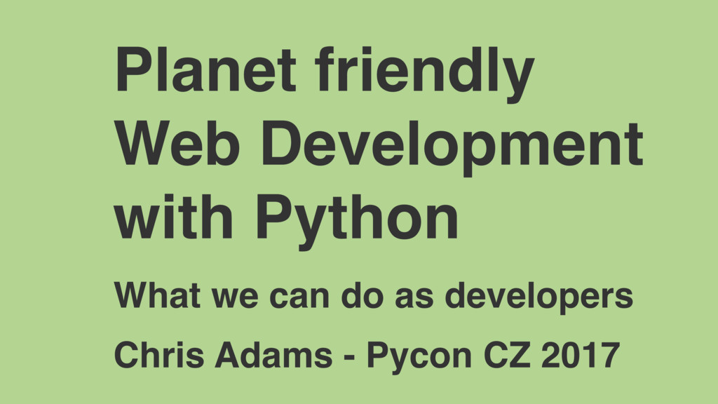 Planet friendly Web Development with Python Wha...