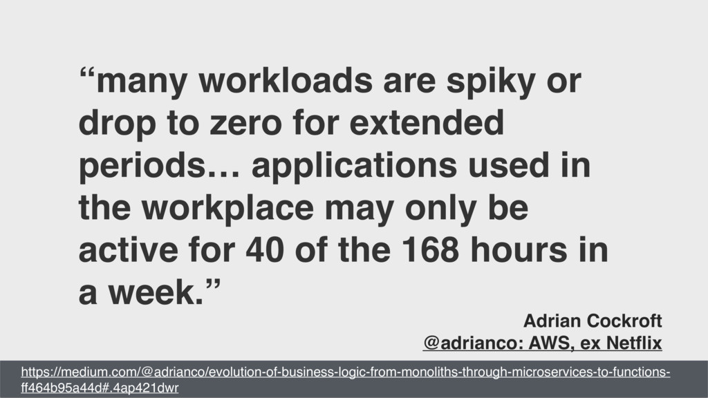 """many workloads are spiky or drop to zero for e..."