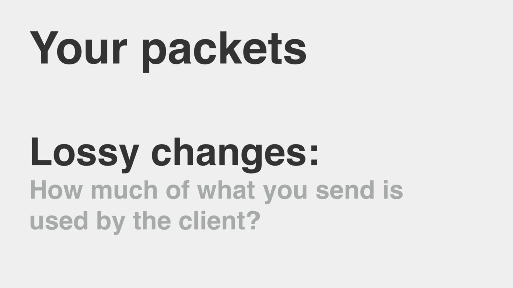 Your packets Lossy changes: How much of what yo...