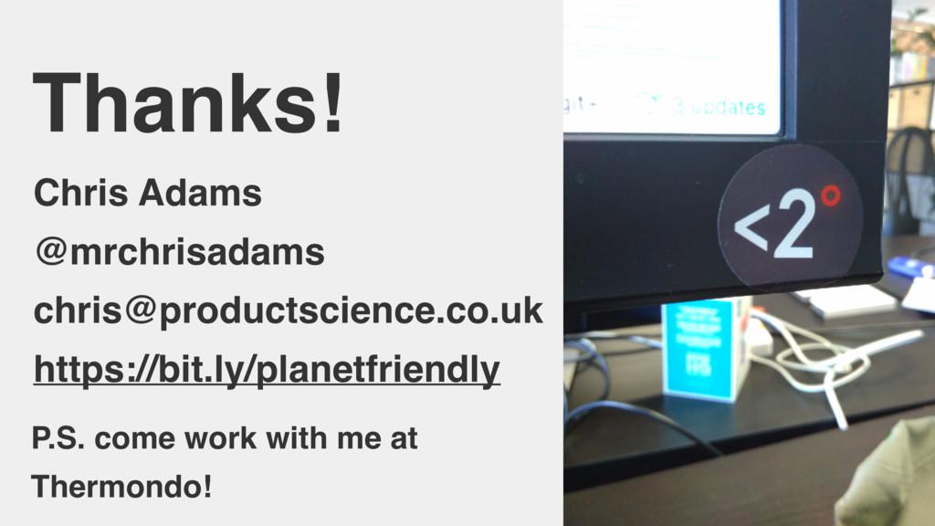 Thanks! Chris Adams @mrchrisadams chris@product...