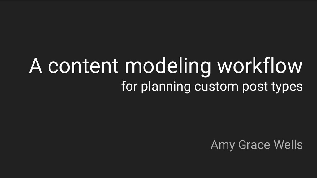 A content modeling workflow for planning custom...