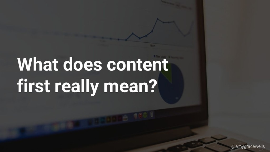 What does content first really mean? @amygracew...
