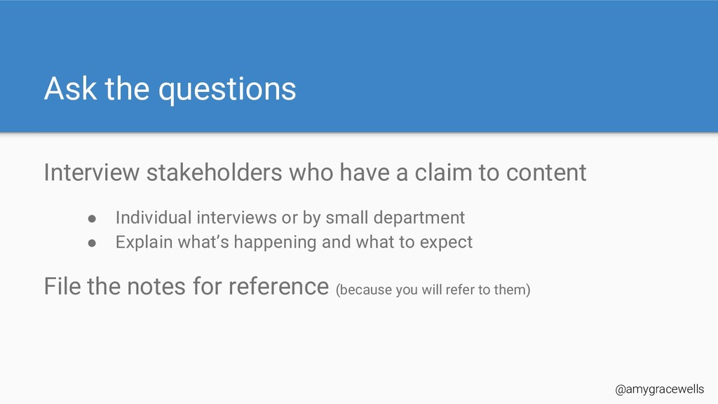 Ask the questions Interview stakeholders who ha...