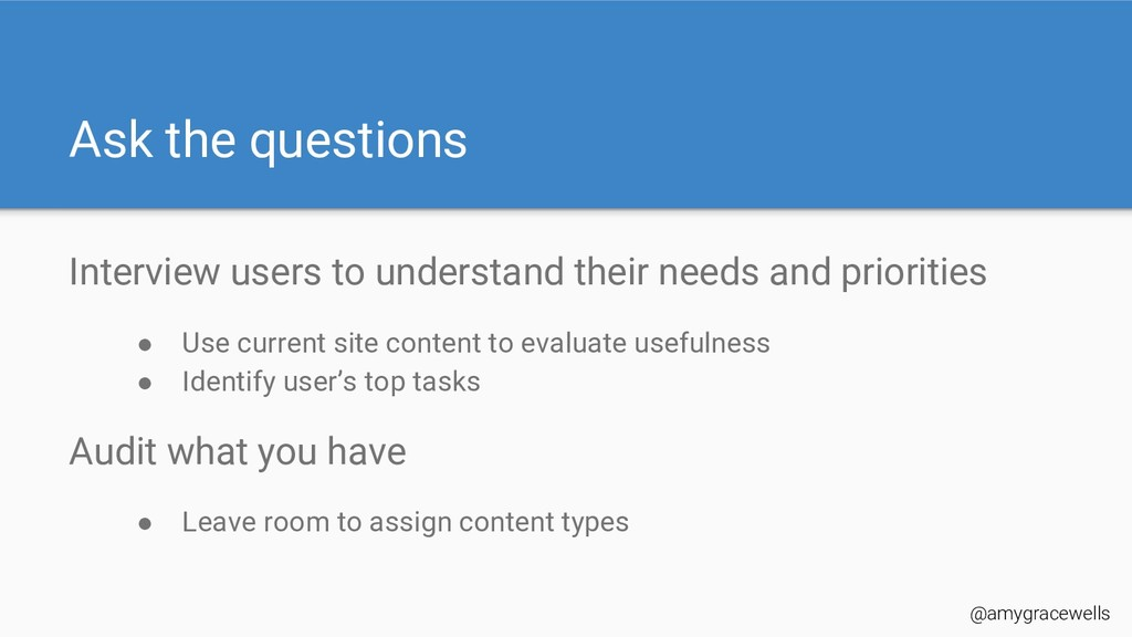 Ask the questions Interview users to understand...