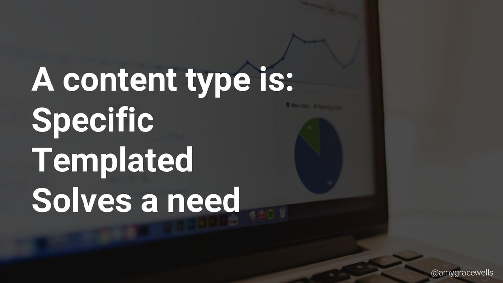 A content type is: Specific Templated Solves a ...
