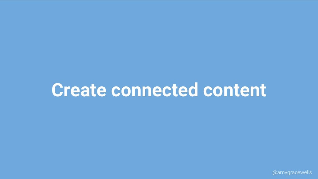 Create connected content @amygracewells