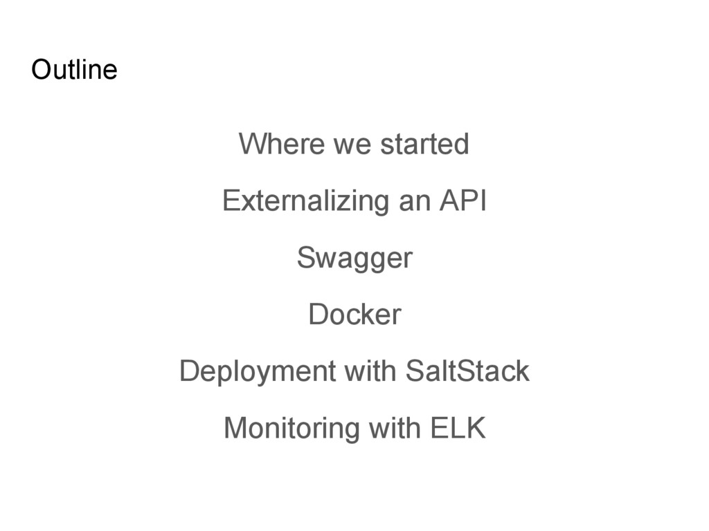Outline Where we started Externalizing an API S...