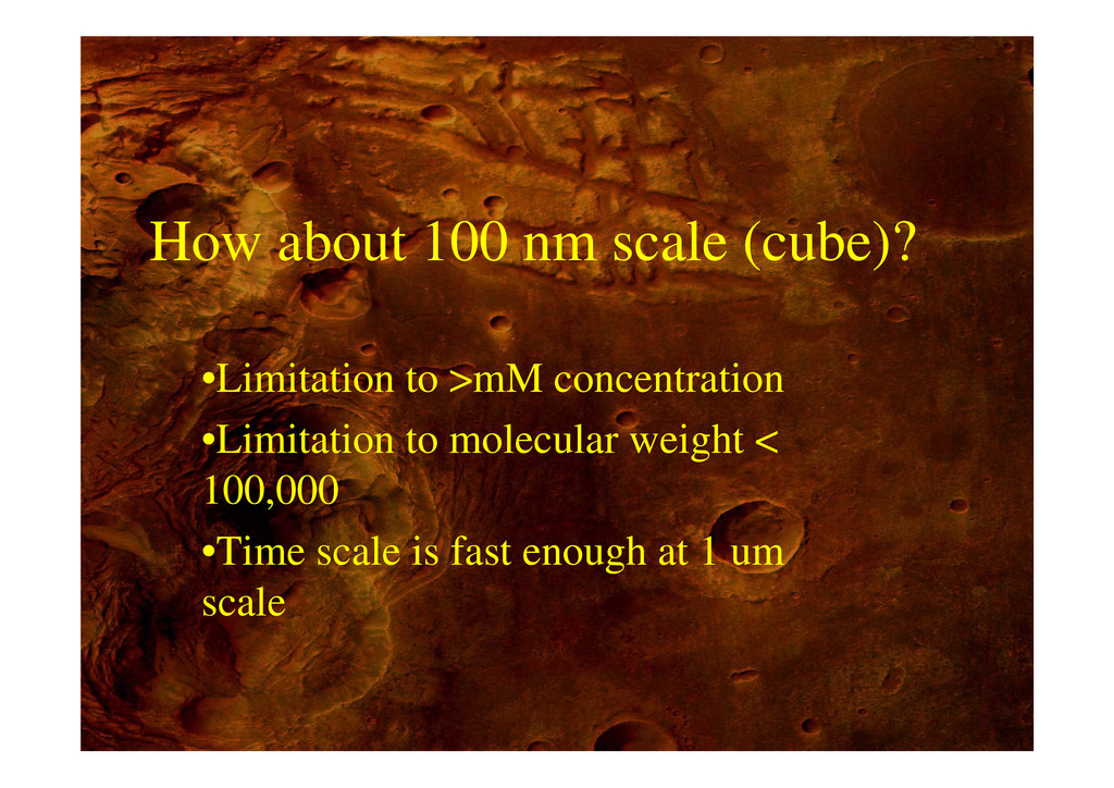 How about 100 nm scale (cube)? •Limitation to >...