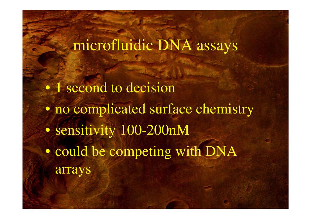 microfluidic DNA assays 1 d t d i i • 1 second ...